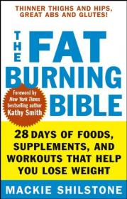 The Fat-Burning Bible - 28 Days of Foods, Supplements and Workouts That Help You Lose Weight (2006) (Pdf) Gooner