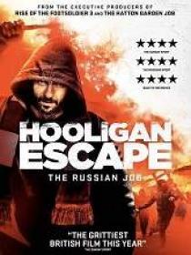 Hooligan Escape The Russian Job (2018) 720p HDRip [ pe]
