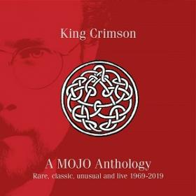 (2019) King Crimson - A Mojo Anthology Rare, Classic, Unusual And Live 1969-2019 [FLAC,Tracks]